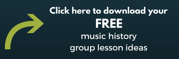Click here to download your FREE music history group lesson ideas.