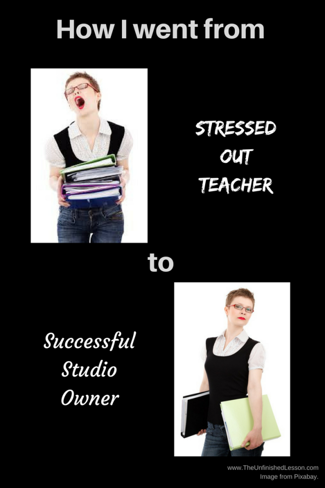 How I went from stressed out teacher to successful studio owner